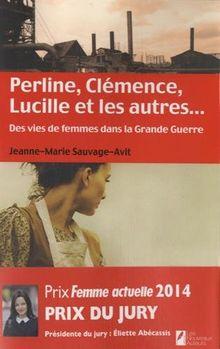Perline, Clémence, Lucille et les autres... : Des vies de femme dans la Grande Guerre
