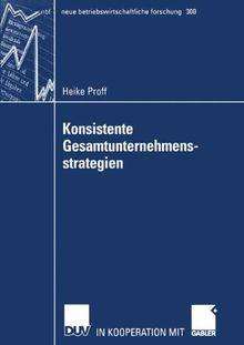 Konsistente Gesamtunternehmensstrategien (neue betriebswirtschaftliche forschung (nbf), Band 300)