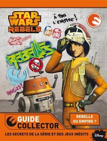 Star Wars Rebels : Guide collector
