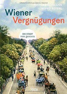 Wiener Vergnügungen: Die Stadt von gestern