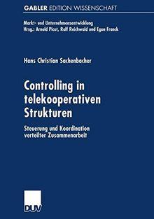 Controlling in Telekooperativen Strukturen: Steuerung und Koordination Verteilter Zusammenarbeit (Markt- und Unternehmensentwicklung Markets and Organisations)