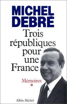 LES TROIS REPUBLIQUES POUR LA FRANCE. Tome 1