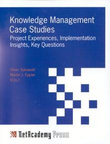 Knowledge Management Case Studies: Project Experiences, Implementation Insights, Key Questions