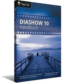 DiaShow 10 Handbuch: Kompedium rund um AquaSoft DiaShow 10 und Stages mit Anleitungen und Beispielen
