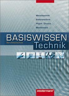 Basiswissen Berufsfachschule Technik: Schülerbuch, 1. Auflage, 2007: Metalltechnik - Elektrotechnik - Physik - Chemie - Mathematik