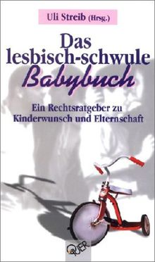 Das lesbisch-schwule Babybuch. Ein Rechtsratgeber zu Kinderwunsch und Elternschaft