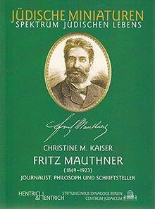 Fritz Mauthner: Journalist, Philosoph und Schriftsteller (Jüdische Miniaturen)