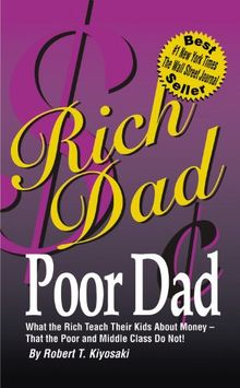 Rich Dad, Poor Dad: What the Rich Teach Their Kids about Money-That the Poor and the Middle Class Do Not!