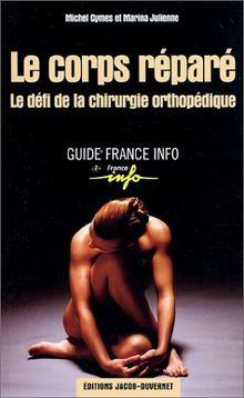 Le Corps réparé : Le défi de la chirurgie orthopédique (F. Info : Prati)