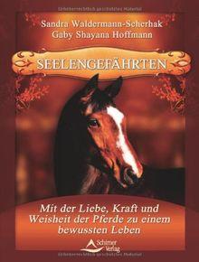 Seelengefährten: Mit der Liebe, Kraft und Weisheit der Pferde zu einem bewussten Leben