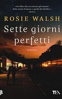 Rosie Walsh - Sette Giorni Perfetti (1 BOOKS)