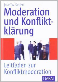 Moderation und Konfliktklärung: Leitfaden zur Konfliktmoderation