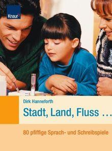 Stadt, Land, Fluss...: 80 pfiffige Sprach- und Schreibspiele