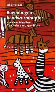 Regenbogenbandwurmh¿pfer: Kreatives Schreiben f¿r Kinder und Jugendliche: Kreatives Schreiben für Kinder und Jugendliche