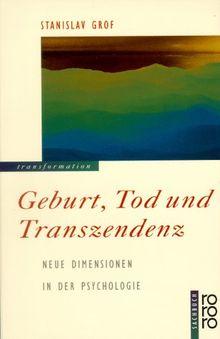 Geburt, Tod und Transzendenz. Neue Dimensionen in der Psychologie.