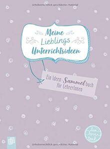 Meine Lieblingsunterrichtsideen live – love – teach: Ein Sammelbuch für die schönsten Unterrichtsideen – schnell notiert, gut sortiert