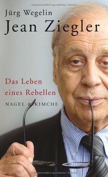Jean Ziegler: Das Leben eines Rebellen