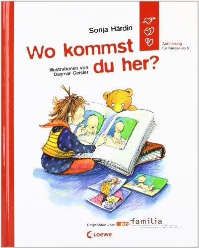 Wo kommst du her? : Aufklärung für Kinder ab 5 von Sonja