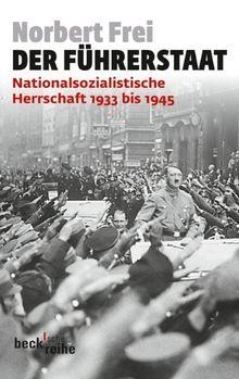 Der Führerstaat: Nationalsozialistische Herrschaft 1933 bis 1945