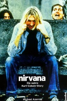 Nirvana. Come As You Are: Die wahre Kurt Cobain Story. Mit Diskographie. (Rockbiographien - Rockkultur - Rockgeschichte)