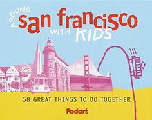 Fodor's Around San Francisco with Kids, 1st Edition: 68 Great Things to Do Together (Travel Guide, Band 1)