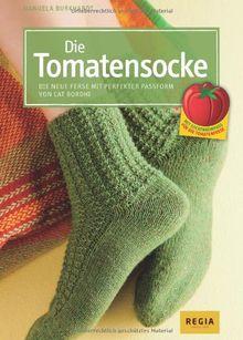 Die Tomatensocke: Die neue Ferse mit perfekter Passform von Cat Bordhi