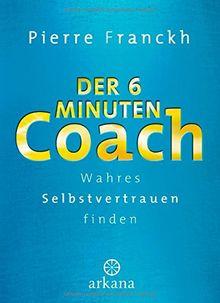 Der 6-Minuten-Coach: Wahres Selbstvertrauen finden