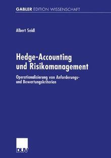 Hedge-Accounting und Risikomanagement: Operationalisierung von Anforderungs- und Bewertungskriterien