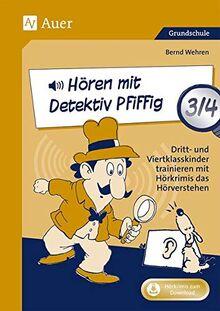 Hören mit Detektiv Pfiffig Klasse 3/4: Dritt- und Viertklasskinder trainieren mit Hörkrimis das Hörverstehen (Deutsch mit Detektiv Pfiffig)