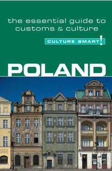 Poland - Culture Smart!: the essential guide to customs & culture: A Quick Guide to Customs and Etiquette