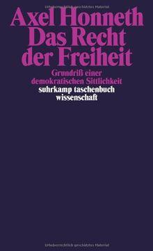 Das Recht der Freiheit: Grundriß einer demokratischen Sittlichkeit (suhrkamp taschenbuch wissenschaft)