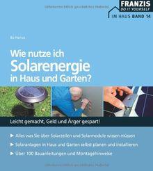 Wie nutze ich Solarenergie in Haus und Garten?: Leicht gemacht - Geld und Ärger gespart