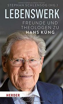 Lebenswerk: Freunde und Theologen zu Hans Küng