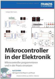 Mikrocontroller in der Elektronik: Mikrocontroller programmieren und in der Praxis einsetzen: Microcontroller programmieren und in der Praxis einsetzen