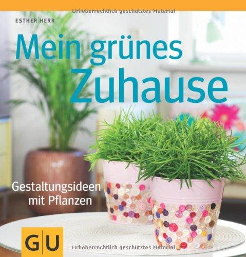 Mein gr nes zuhause gestaltungsideen mit pflanzen gu - Zimmerpflanzen gestaltungsideen ...