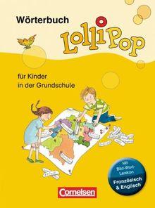 LolliPop Wörterbuch - Neue Ausgabe 2013: Wörterbuch mit Bild-Wort-Lexikon Englisch, Französisch: Flexibler Kunststoff-Einband