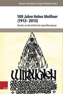 100 Jahre Hoher Meißner (1913-2013): Quellen zur Geschichte der Jugendbewegung (Jugendbewegung Und Jugendkulturen - Schriften)
