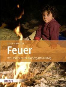 Feuer Die Elemente Im Kindergartenalltag Von Gisela Walter