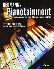 Heumanns Pianotainment: Was Sie schon immer auf dem Klavier spielen wollten. 100 leichte Klavier-Hits von Bach bis Robbie Williams