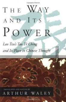 The Way and Its Power: Lao Tzu's Tao Te Ching and Its Place in Chinese Thought: A Study of the Tao TE Ching and Its Place in Chinese Thought