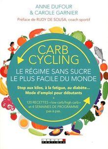Carb cycling : le régime sans sucre le plus facile du monde. Stop aux kilos, à la fatigue, au diabète. Mode d'emploi pour débutants