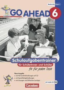 Go Ahead - Ausgabe für die sechsstufige Realschule in Bayern: 6. Jahrgangsstufe - Schulaufgabentrainer - Neubearbeitung: Mit CD und Lösungsheft
