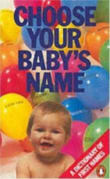Choose Your Babys Name: A Dictionary of First Names