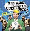 Wer wird Fußball-Quiz-König? 222 Fragen. Ratespaß mit Ben Redelings