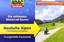 ADAC TourBooks Deutsche Alpen: Die schönsten Motorrad-Touren: Die schönsten Motorrad-Touren. Vom Königssee zum Bodensee. 15 ausgewählte Traumrouten