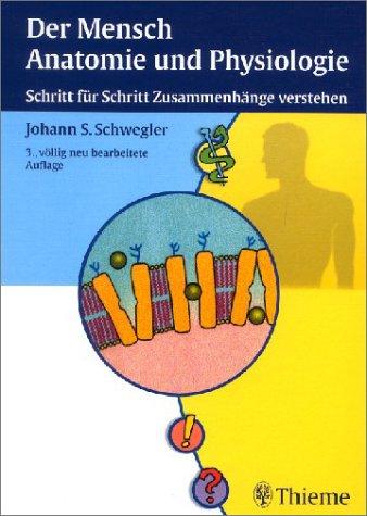 Der Mensch, Anatomie und Physiologie. Schritt für Schritt ...