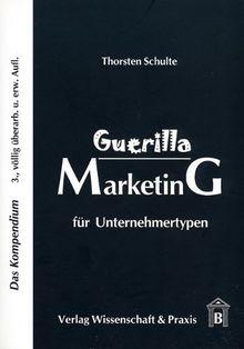 Guerilla Marketing für Unternehmertypen: Das Kompendium