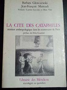 La cite des cataphiles / mission anthropologique dans les souterrains de paris