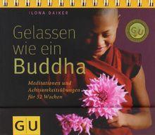 Gelassen wie ein Buddha: Meditationen und Achtsamkeitsübungen für 52 Wochen (GU Tischaufsteller K,G&S)
