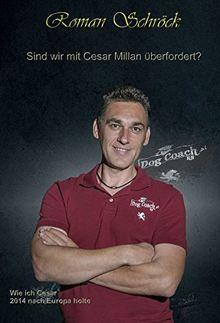 Sind wir mit Cesar Millan überfordert?: Wie ich Cesar 2014 nach Europa holte